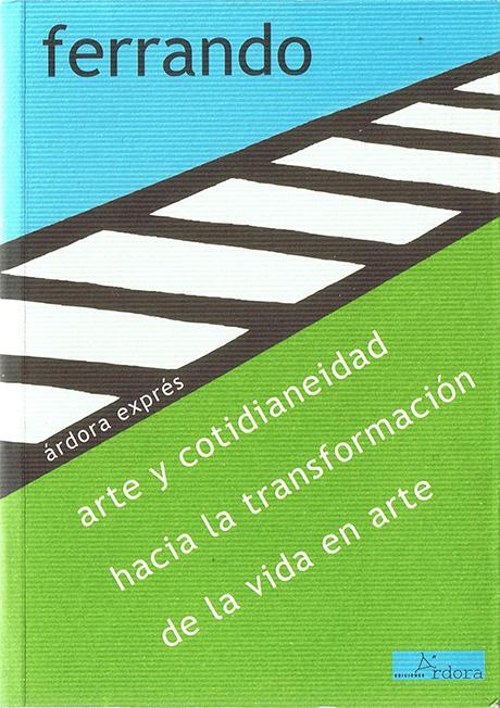 Arte y cotidianeidad, hacia la transformación de la vida en arte - Bartolomé Ferrando Ensayo