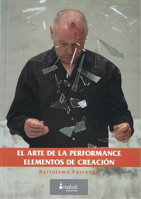 El arte de la performance, elementos de creación - Bartolomé Ferrando Ensayo
